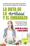 La dieta de la fertilidad y el embarazo: La alimentación (para ellas y para ellos) antes, durante y después de tu embarazo (Cocina, dietética y nutrición)