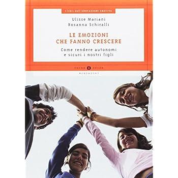 Le Emozioni Che Fanno Crescere. Come Rendere Autonomi E Sicuri I Nostri Figli