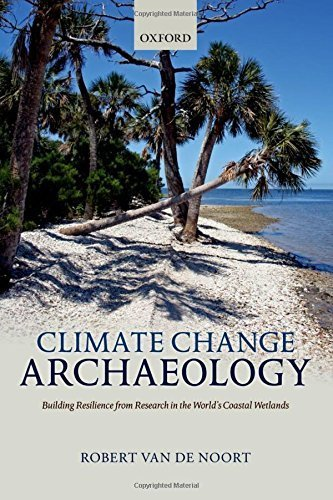 Climate Change Archaeology: Building Resilience from Research in the World's Coastal Wetlands by Robert Van de Noort (2013-12-31)