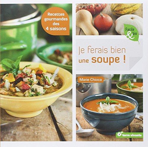 Je ferais bien une soupe ! (Facile & bio) por Marie Chioca