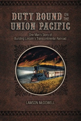 duty-bound-on-the-union-pacific-one-mans-story-of-building-lincolns-transcontinental-railroad