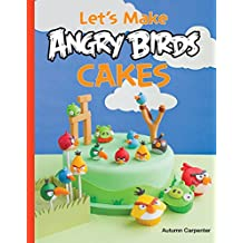 Let's Make Angry Birds Cakes: 25 unique cake designs featuring the Angry Birds and Bad Piggies by Autumn Carpenter (11-Dec-2014) Paperback