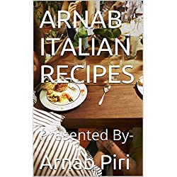 ARNAB ITALIAN RECIPES: Presented By- (PART Book 1)