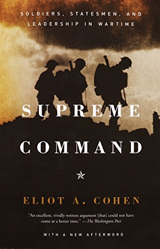 Supreme Command: Soldiers, Statesmen, and Leadership in Wartime por Eliot A. Cohen