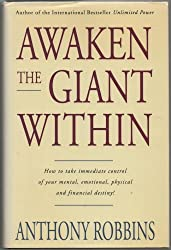 Awaken the Giant within: How to Take Immediate Control of Your Mental, Emotional, Physical and Financial Life by Anthony Robbins (1992-01-06)