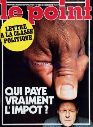 POINT (LE) [No 220] du 06/12/1976 - LETTRE A LA CLASSE POLITIQUE - QUI PAYE VRAIMENT L'IMPOT - SANTE - LES NOUVELLES MALADIES GAGNENT - YVES SAINT-LAURENT - P. DESGRAUPES ET J.F. BIZOT