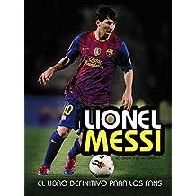 Lionel Messi: El libro definitivo para los fans (Libros Singulares)