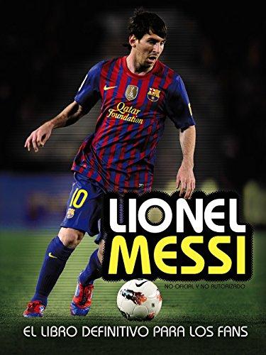 Lionel Messi: El libro definitivo para los fans (Libros Singulares) por Mike Perez