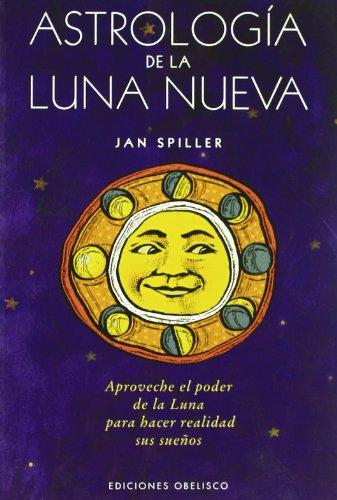 Astrología de la luna nueva : aproveche el poder de la luna para hacer realidad sus sueños