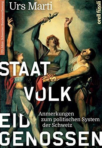 Staat, Volk, Eidgenossen: Anmerkungen zum politischen System der Schweiz