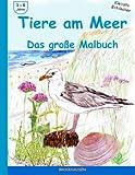 Tiere am Meer - Das grosse Malbuch (Kleinste Entdecker)