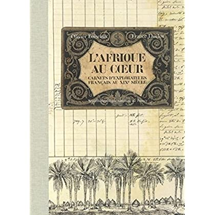 L'Afrique au coeur : Carnets d'explorateurs français au XIXe siècle