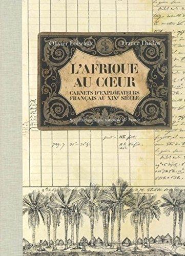 L'Afrique au coeur : Carnets d'explorateurs français au XIXe siècle par Olivier Loiseaux