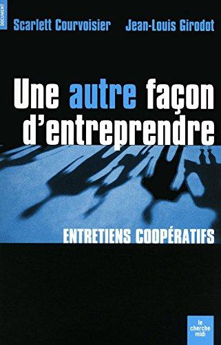 Une autre façon d'entreprendre : Entretiens coopératifs par Jean-Louis Girodot