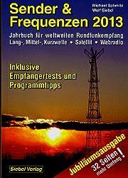 Sender & Frequenzen 2013: Jahrbuch für den weltweiten Rundfunkempfang Lang-, Mittel-, Kurzwelle, Satellit, Webradio