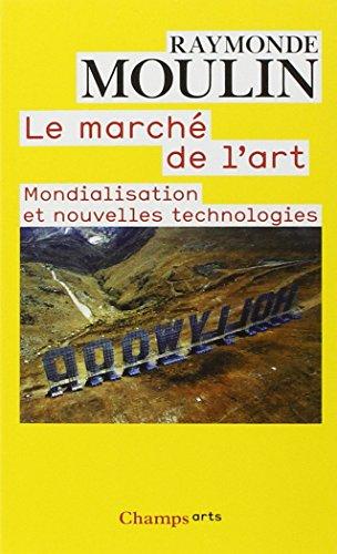 Le marché de l'art : Mondialisation et nouvelles technologies par Raymonde Moulin