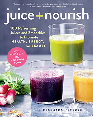 Juice + Nourish: 100 Refreshing Juices and Smoothies to Promote Health, Energy, and Beauty -
