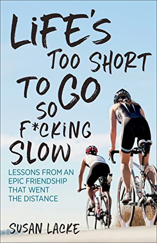 Life's Too Short to Go So F*cking Slow: Lessons from an Epic Friendship That Went the Distance (English Edition) por Lacke Susan