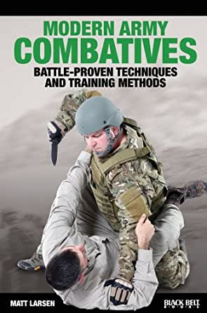 Modern Army Combatives Battle Proven Techniques And