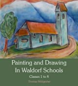Painting and Drawing in Waldorf Schools: Classes 1 to 8 by Thomas Wildgruber (2012-09-01)