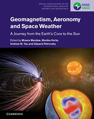 Geomagnetism, Aeronomy and Space Weather: A Journey from the Earth's Core to the Sun (Special Publications of the International Union of Geodesy and Geophysics, Band 4)