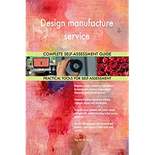 Design manufacture service All-Inclusive Self-Assessment - More than 680 Success Criteria, Instant Visual Insights, Comprehensive Spreadsheet Dashboard, Auto-Prioritised for Quick Results