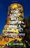 How Long Will South Africa Survive?: The Looming Crisis by R. W. Johnson (August 20, 2015) Hardcover