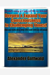 Deepen & Expand Your Consciousness In Challenging Times! (Consciousness Shift 2012-2016 Book 1) (English Edition) Kindle Ausgabe