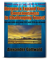 Deepen & Expand Your Consciousness In Challenging Times! (Consciousness Shift 2012-2016 Book 1) (English Edition)