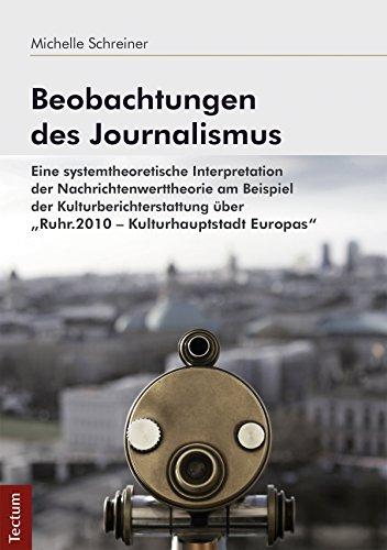 Beobachtungen des Journalismus: Eine systemtheoretische Interpretation der Nachrichtenwerttheorie am Beispiel der Kulturberichterstattung über