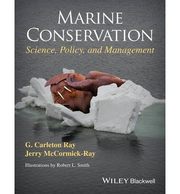 [(Marine Conservation: Science, Policy, and Management )] [Author: G. Carleton Ray] [Dec-2013]