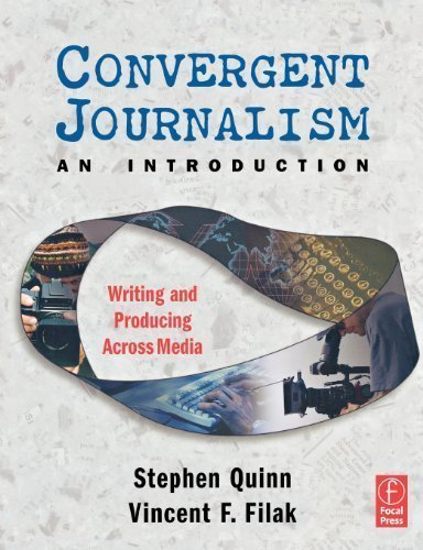 Convergent Journalism an Introduction: Writing and Producing Across Media 1st (first) Edition published by Focal Press (2005)