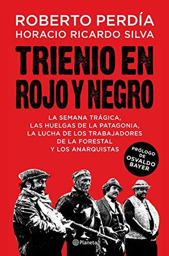 Trienio en rojo y negro: La Semana Trágica, las huelgas de la Patagonia, la lucha de los trabajadores de La Forestal y los anarquistas
