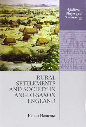 Rural Settlements and Society in Anglo-Saxon England (Medieval History and Archaeology) by Helena Hamerow (2012-01-01)
