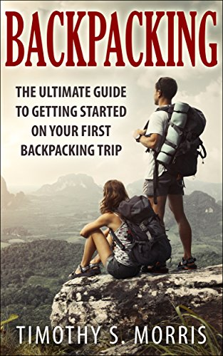 Backpacking: The Ultimate Guide to Getting Started on your First Backpacking Trip (Happier Outdoors) (English Edition) Backpacking Guide