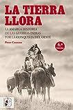 La tierra llora. La amarga historia de las guerras indias por la conquista del Oeste (Otros Títulos)