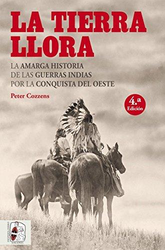 La tierra llora. La amarga historia de las guerras indias por la conquista del Oeste (Otros Títulos) por Peter Cozzens