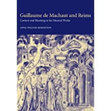 Guillaume de Machaut and Reims: Context and Meaning in his Musical Works
