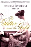 The Glitter and the Gold: The American Duchess---In Her Own Words by Consuela Vanderbilt Balsan (2012-10-02)