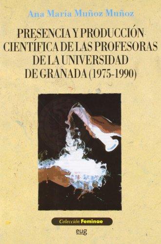 Presencia y producción científica de las profesoras de la Universidad de Granada (1975-1990) (Feminae) por A.Mª Muñoz Muñoz