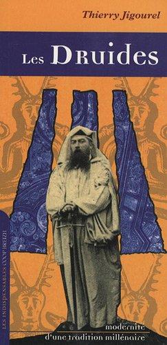 Druides Modernite d'une Tradition Millénaire