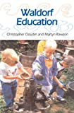 Waldorf Education: Rudolf Steiners Ideas in Practice
