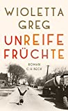 Unreife Früchte: Roman von Wioletta Greg