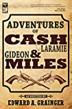 Adventures of Cash Laramie and Gideon Miles  Book 1) by Edward A. Grainger