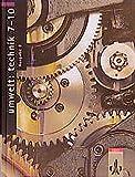 Umwelt: Technik. Ausgabe B: Schülerbuch Klasse 7-10