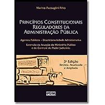 Princípios Constitucionais Reguladores da Administração Pública. Agentes Públicos-Discricionariedade Administrativa