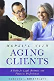 Working with Aging Clients: A Guide for Legal, Business, and Financial Professionals by Carolyn L. Rosenblatt (2016-04-07)
