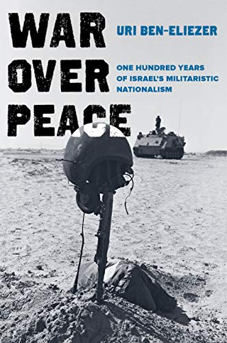War Over Peace - One Hundred Years of Israel`s Militaristic Nationalism