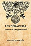 Les Déracinés: Le roman de l'énergie nationale (French Edition)