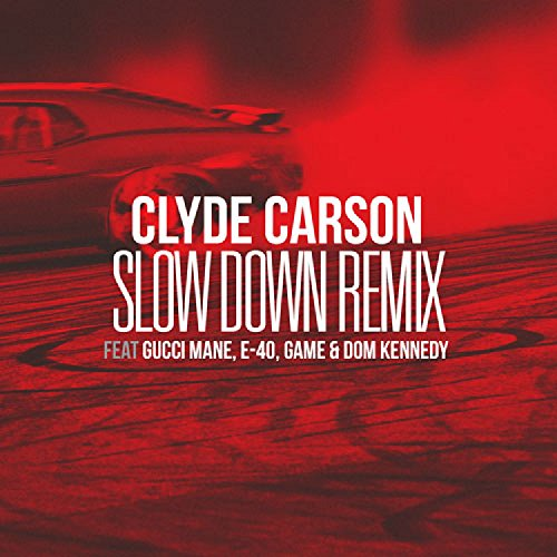 Slow Down (Remix) (feat. Gucci Mane, E-40, Game & Dom Kennedy) [Explicit]